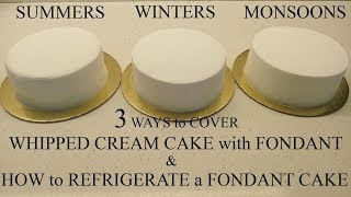 How to cover a WHIPPED CREAM CAKE with FONDANT | How to REFRIGERATE FONDANT CAKES | 3 WAYS to cover