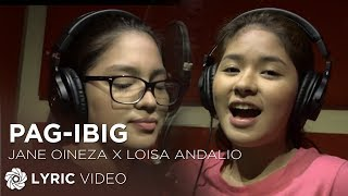 Jane Oineza and Loisa Andalio - Pag Ibig (Official Lyric Video)