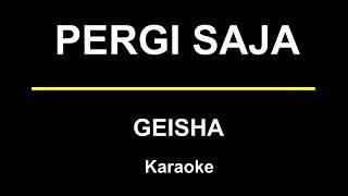 Geisha - Pergi Saja (Karaoke/Akustik) Female Key