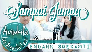 ENDANK SOEKAMTI - SAMPAI JUMPA (Live Acoustic Cover by Aviwkila) mp3