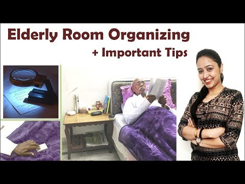 Elderly Room Organizing | Elderly Care Important Tips | Useful Products & Websites For Elders
