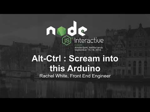 Alt-Ctrl : Scream into this Arduino - Rachel White, Front End Engineer