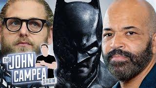 Batman Adds Jeffrey Wright As Gordon And Jonah Hill - The John Campea Show