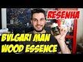 Resenha BVLGARI MAN WOOD ESSENCE - Perfume Importado lançado em 2018