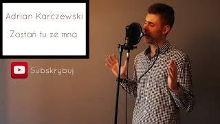 Adrian Karczewski - Zostań tu ze mną (NOWOŚĆ 2018)