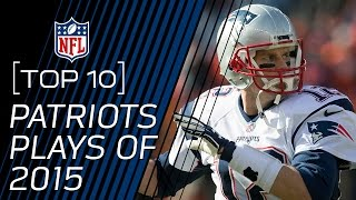 Top 10 New England Patriots Plays of 2015 | #TopTenTuesdays | NFL
