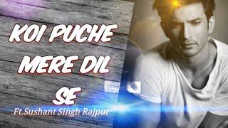 Sushant Singh Rajput: Koi puche mere dil se song l Official video(mix R record) ll Sahir Ali bagga