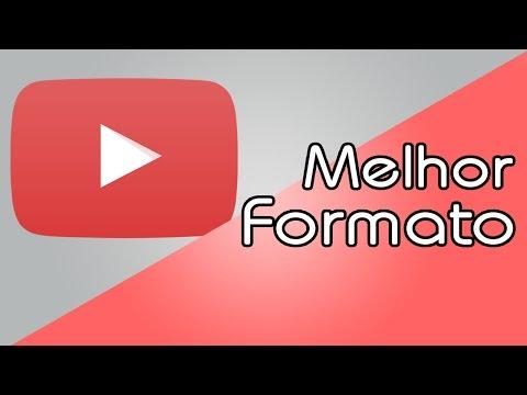 Melhor FORMATO de vídeo para o YOUTUBE - 2017