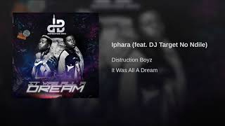 Distruction Boyz - Iphara ft Dj Target no Ndile (Official Audio)