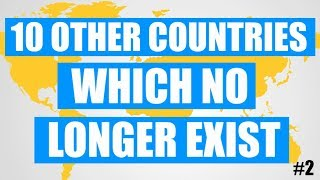 10 Other Countries Which No Longer Exist!