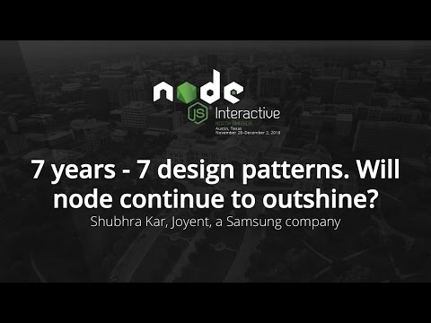 7 years - 7 design patterns. Will node continue to outshine? by Shubhra Kar, Joyent