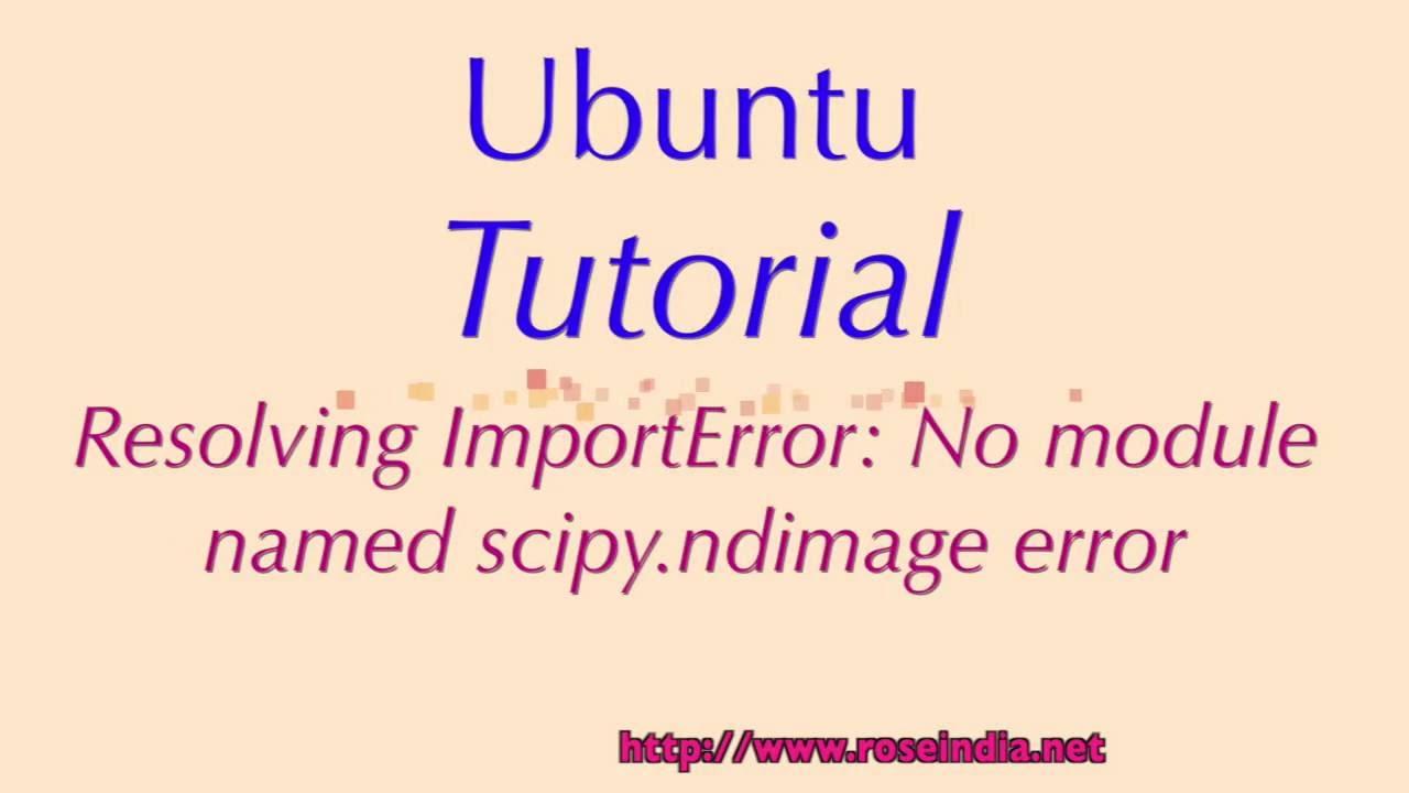 Resolving ImportError: No module named scipy ndimage error