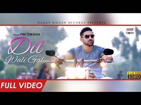 Dil Wali Gal   Full Video   Pwi Tiwana   Latest Punjabi Songs 2017   Daddy Mohan Records