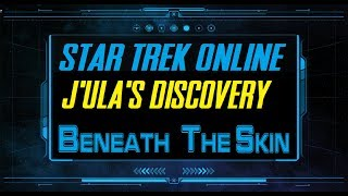 Star Trek Online J#39Ula#39s Discovery Beneath The Skin Walkthrough