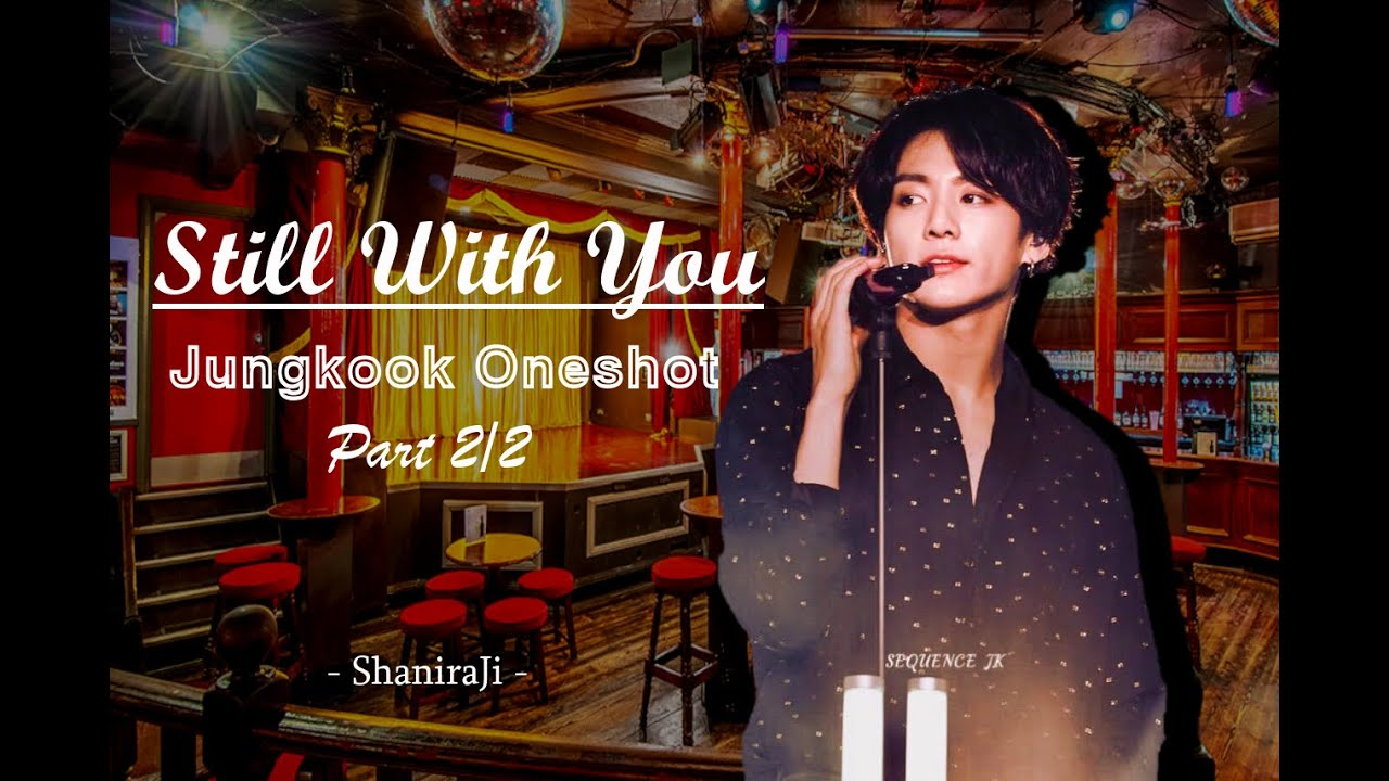 Jungkook Oneshot || Still with you - Part 2/2