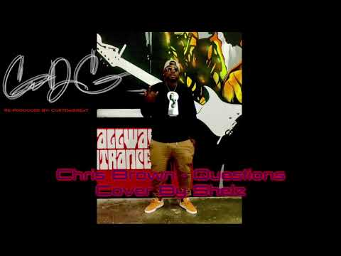 Shelz x CurtDaGreat (Chris Brown - Questions Cover & Reproduction)