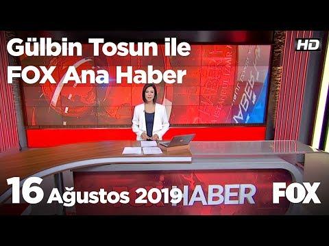 16 Ağustos 2019 Gülbin Tosun ile FOX Ana Haber