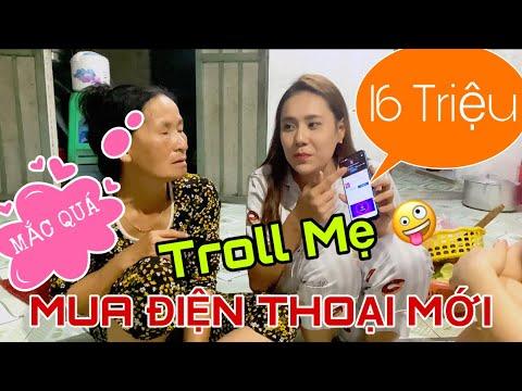 Mua Điện Thoại Mới Cho Mẹ Xem Youtube ! Mẹ Lại Tiếc Tiền ..Troll Mẹ Hoài 🤪