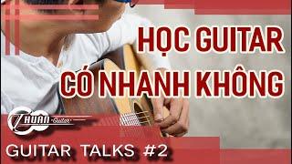 Học bao lâu thì biết chơi Guitar cơ bản đến nâng cao | Guitar Talks #2 | Thuận Guitar