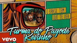 Turma do Pagode - O Brasil Tem Que Te Ver (Áudio Oficial) ft. MC Kevinho