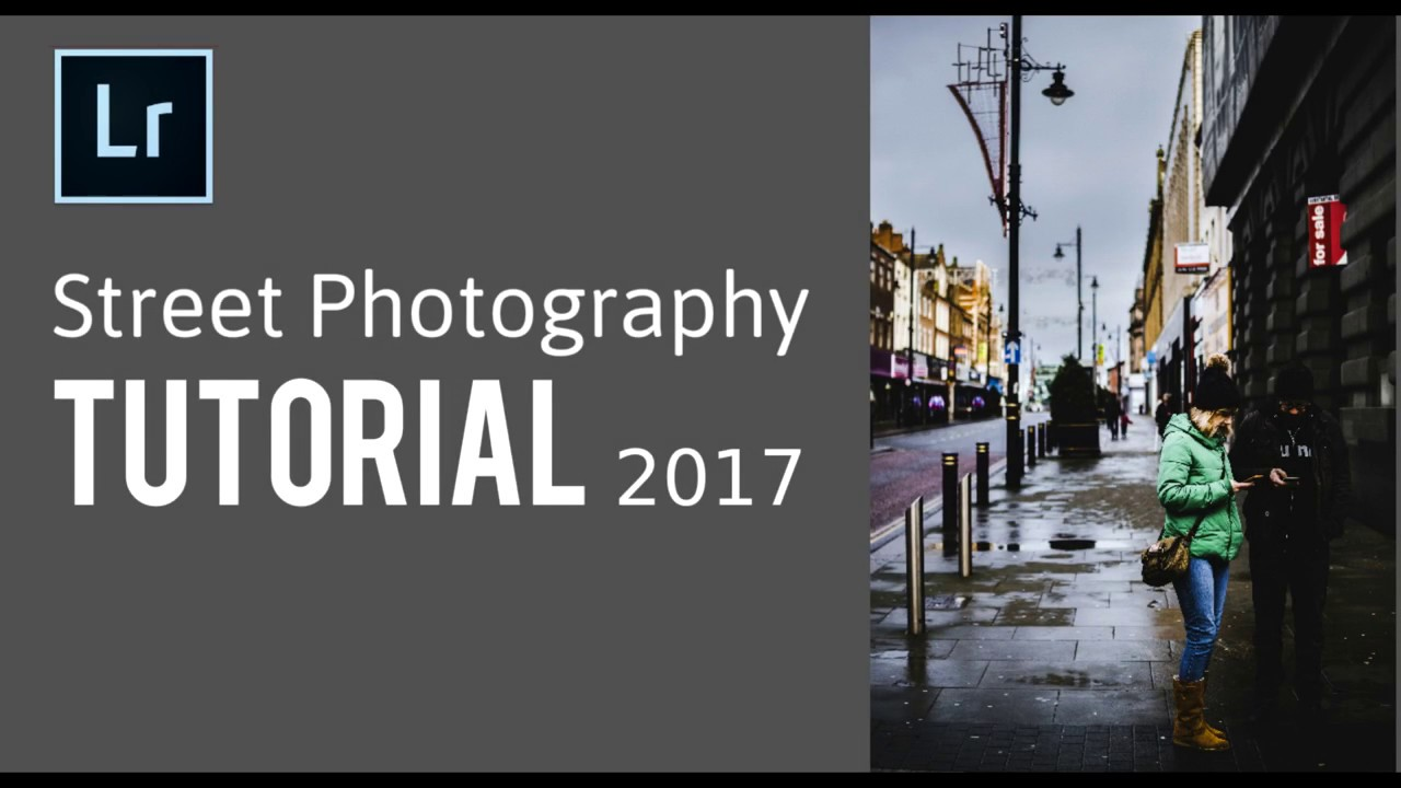 How To Edit Street Photography In Lightroom 2017