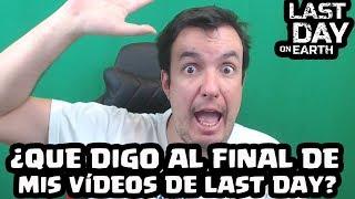 QUE DIGO AL FINAL DE LOS VIDEOS DE LAST DAY ON EARTH [El Chicha]