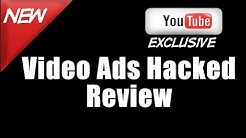 Video Ads Hacked Review | Best Review of Video Ads Hacked