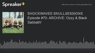 Episode #70- ARCHIVE: Ozzy & Black Sabbath!