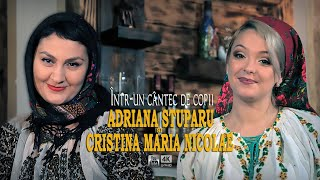 ADRIANA STUPARU si CRISTINA MARIA NICOLAE . Intr-un cantec de copii. 4K (oficial video)