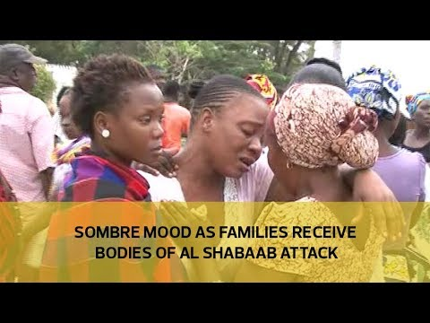 Sombre mood as families receive bodies of Al Shabaab attack