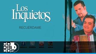 Recuérdame, Los Inquietos Del Vallenato (30 Mejores)- Audio