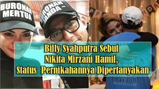 Billy Syahputra Sebut Nikita Mirzani Hamil, Status Pernikahannya Dipertanyakan