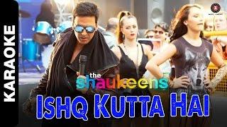 Ishq Kutta Hai - Karaoke + Lyrics (Instrumental) | The Shaukeens | Akshay Kumar | Mika Singh