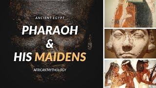 Pharaoh & His Maidens: Egyptian Mythology
