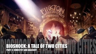 Bioshock Series - Lore (A Tale of Two Cities, Part 3: Industry and Anarchy)
