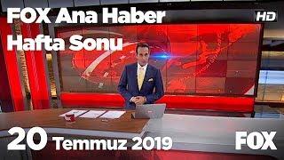 20 Temmuz 2019 FOX Ana Haber Hafta Sonu