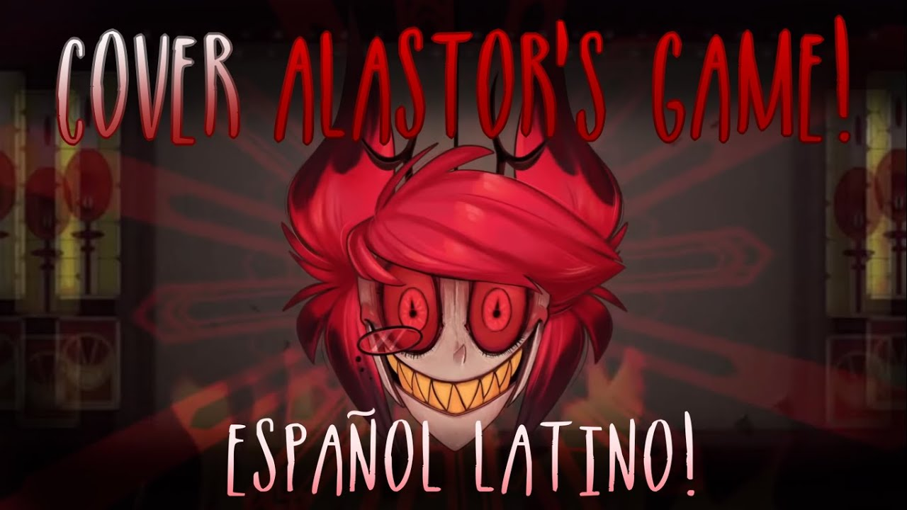 [★Cover: Alastor's game] Español latino♥ By: The living tombstone