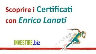 Scoprire i Certificati di investimento con Enrico Lanati - 29/11/2016
