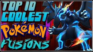 Top 10 Coolest Pokémon Fusions [Ep.11]