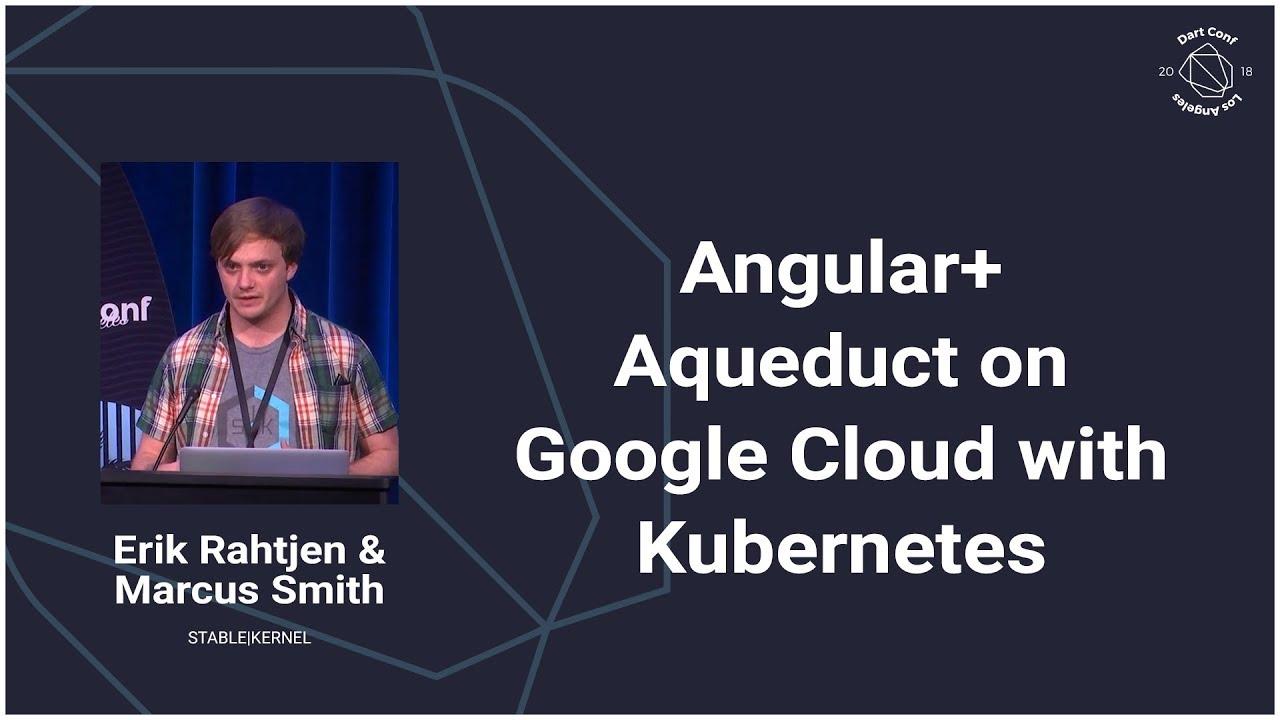 Angular + Aqueduct on Google Cloud with Kubernetes (Dart Conference 2018)