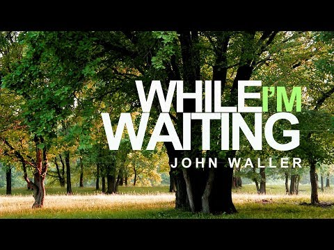 While I'm Waiting - John Waller (With Lyrics)