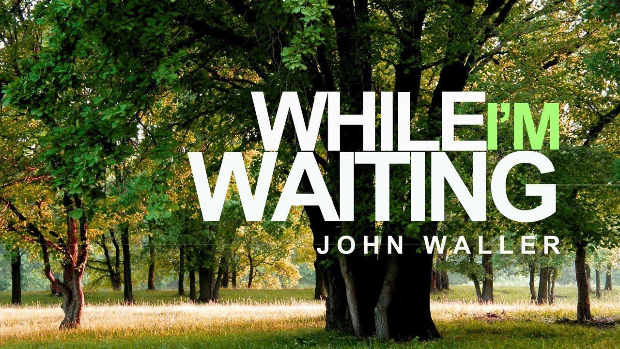 While I'm Waiting - John Waller Lyrics 98.5 KTIS