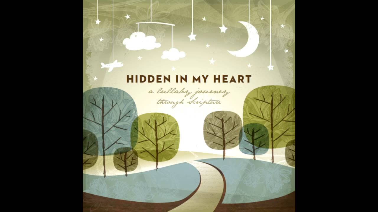 Hidden In My Heart Volume I Be Still Know By Scripture Lullabies Youtube