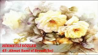 HİKMETLİ SÖZLER 45 - Ahmet Sami el Ervadi (ks)