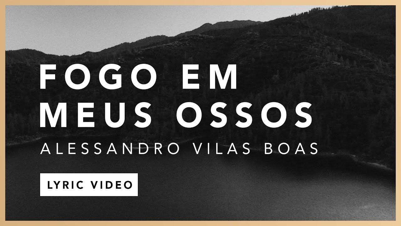 Fogo Em Meus Ossos (Lyric) - Alessandro Vilas Boas // O Fogo Nunca Dorme (EP)