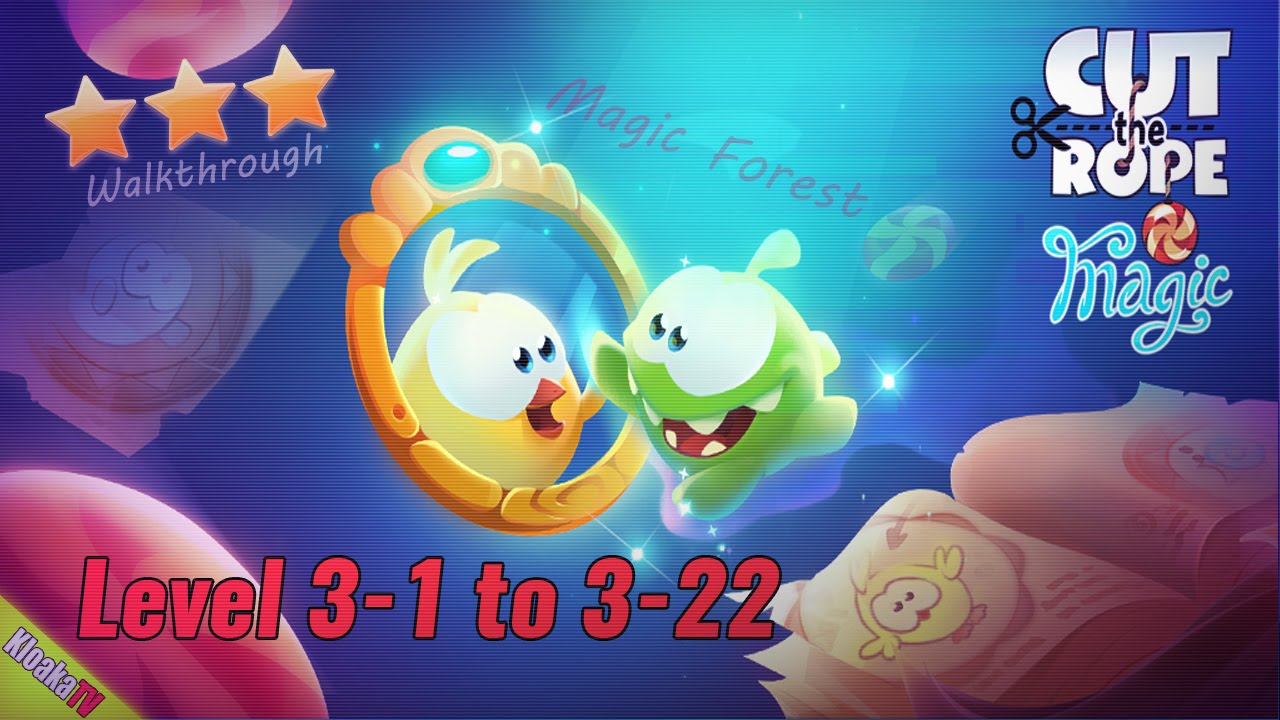 Cut The Rope: Magic - Level 3-1 to 3-22 Magic Forest Walkthrough (3 Stars) - YouTube ...