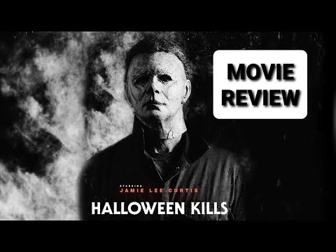 MOVIE REVIEW : HALLOWEEN KILLS – 2021 – NEW MICHAEL MYERS MOVIE