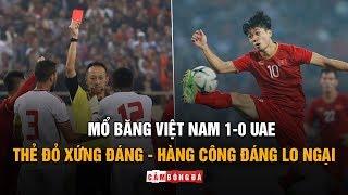 MỔ BĂNG Việt Nam 1-0  UAE | Thẻ đỏ xứng đáng; Hàng công bỏ lỡ nhiều cơ hội
