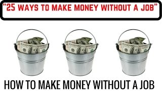 25 Ways To Making Money Without a Job 2015