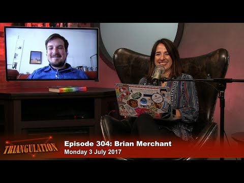 Triangulation 304: Brian Merchant: The One Device